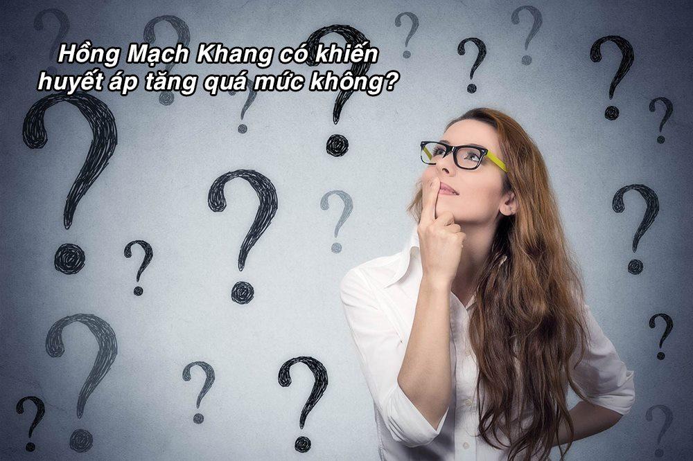 Hồng Mạch Khang có khiến huyết áp tăng quá mức không?